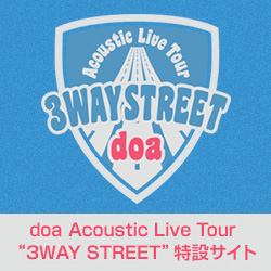 "doa Acoustic Live Tour""3WAY STREET"""