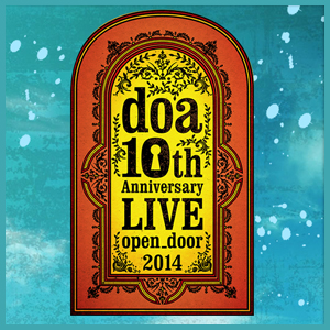 doa 10th Anniversary LIVE open_door 2014